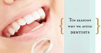 Why Do We Avoid The Dentist?