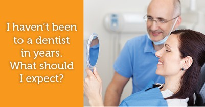 haven't been to the dentist in years, what should i expect?